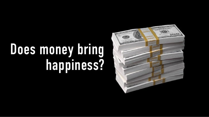 fame and money bring happiness It turns out that those oft sought goals in life — fame, wealth and beauty — don't  bring happiness and can, in fact, make life miserable that's the.