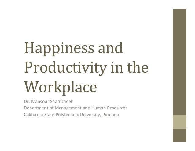 Happiness	  and	  Productivity	  in	  the	  Workplace	  Dr.	  Mansour	  Sharifzadeh	  Department	  of	  Management	  and	 ...
