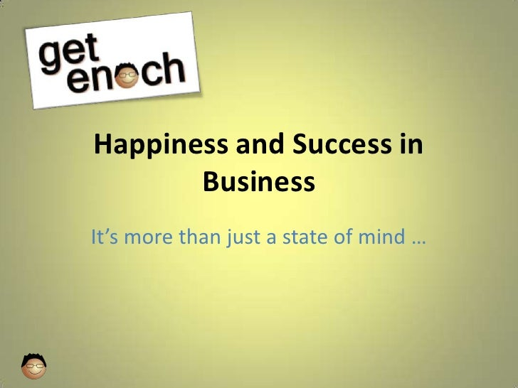 Happiness and Success in Business<br />It's more than just a state of mind …<br />