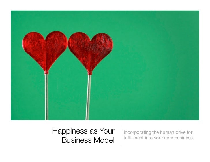 Happiness as Your   incorporating the human drive for                    fulfillment into your core business  Business Model