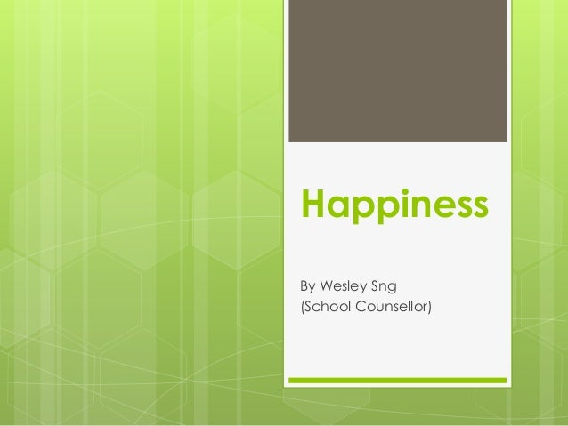 Happiness By Wesley Sng (School Counsellor)