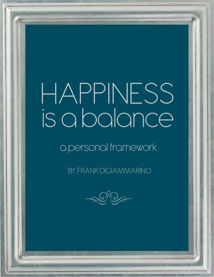 a personal framework       	   	       		  Career happiness is about balance.        		 This balance needs to happen in th...
