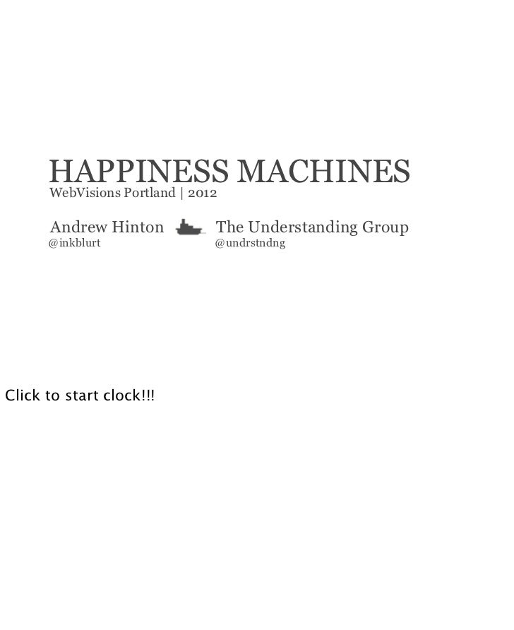 HAPPINESS MACHINES      WebVisions Portland | 2012      Andrew Hinton       The Understanding Group      @inkblurt        ...