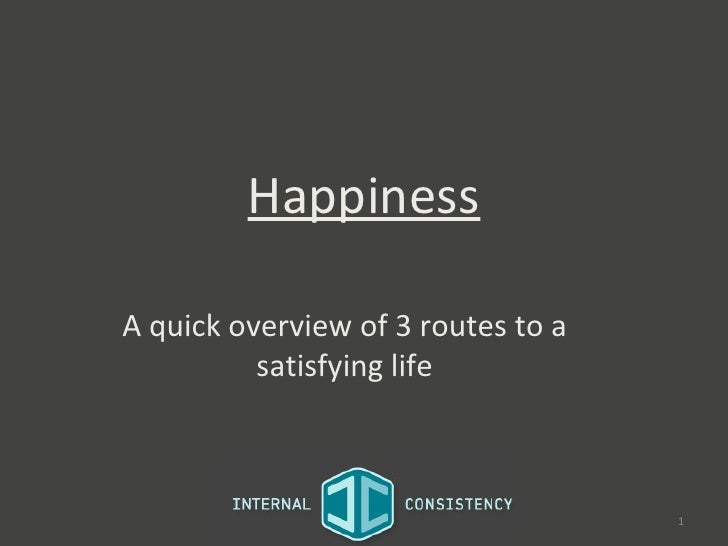 HappinessA quick overview of 3 routes to a          satisfying life                                    1