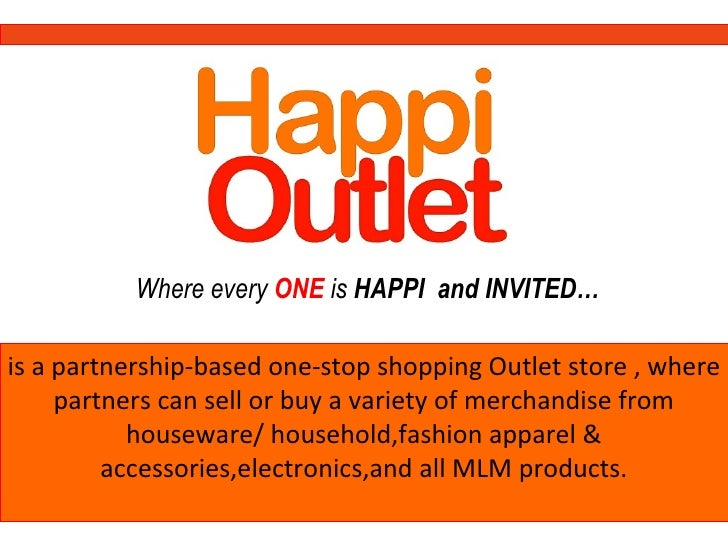 Where every ONE is HAPPI and INVITED…is a partnership-based one-stop shopping Outlet store , where     partners can sell o...
