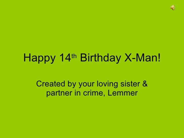 Happy 14th  Birthday  X Man!