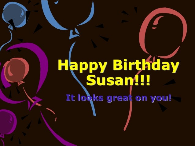 Happy Birthday Susan!!! It looks great on you!