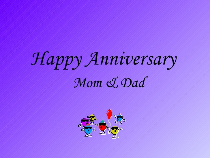 Happy Anniversary   <ul><ul><li>Mom & Dad </li></ul></ul>