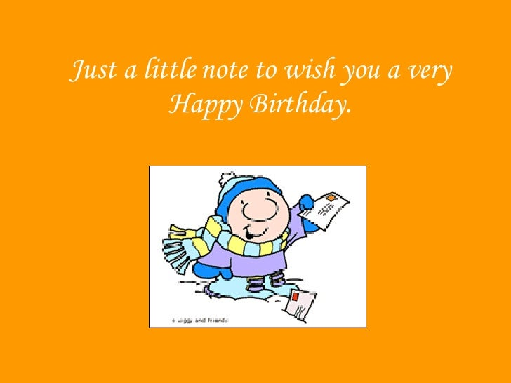 Just a little note to wish you a very Happy Birthday.