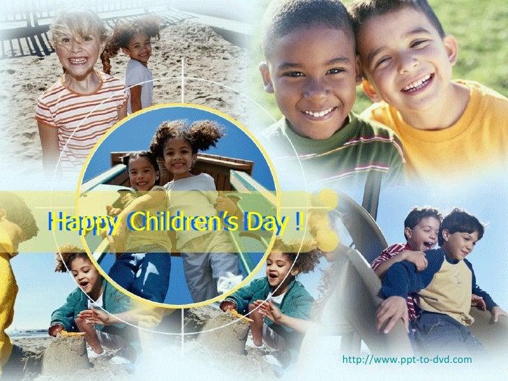 Happy Children's Day ! Happy Children's Day ! http://www.ppt-to-dvd.com