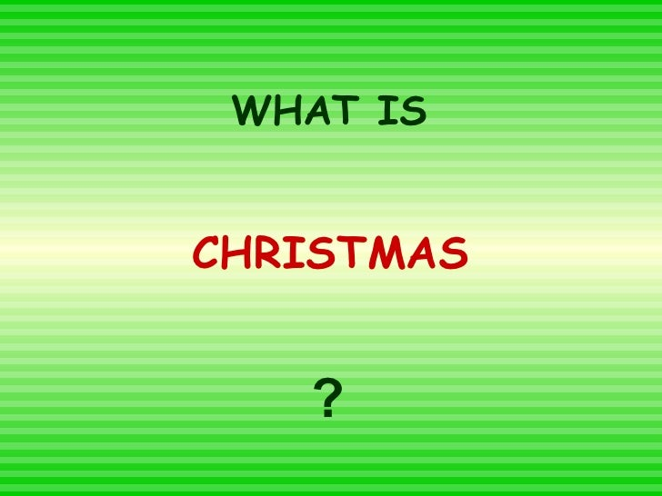 WHAT IS   CHRISTMAS      ?