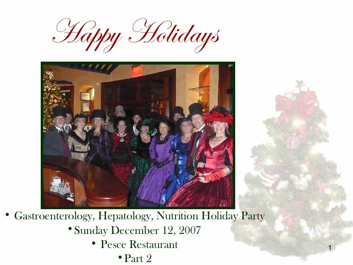 Happy Holidays <ul><li>Gastroenterology, Hepatology, Nutrition Holiday Party </li></ul><ul><li>Sunday December 12, 2007 </...