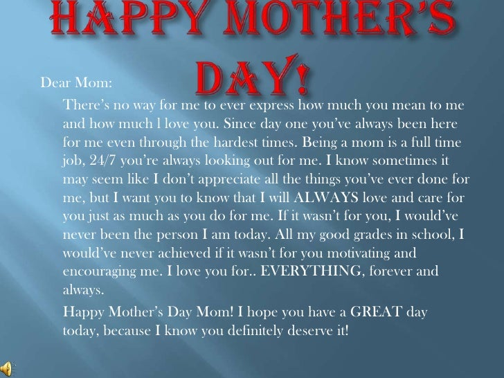 Happy Mother's Day! <br />Dear Mom:<br />	There's no way for me to ever express how much you mean to me and how much l lov...