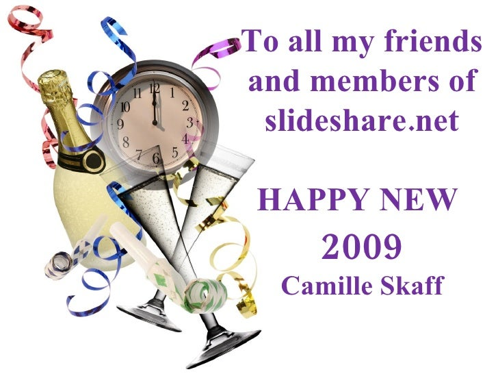 To all my friends and members of slideshare.net HAPPY NEW  2009 Camille Skaff