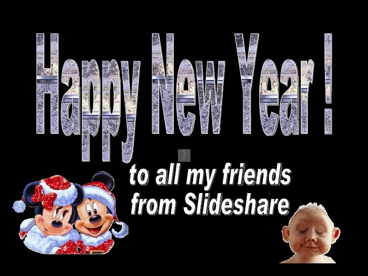 Happy New Year ! to all my friends from Slideshare