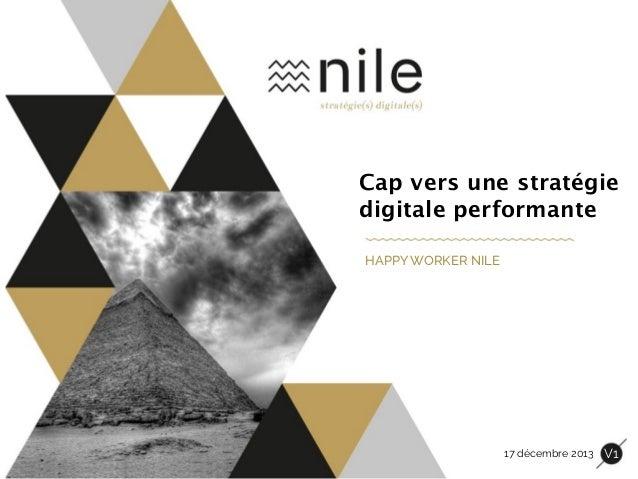 Cap vers une stratégie digitale performante HAPPY WORKER NILE  17 décembre 2013  V1