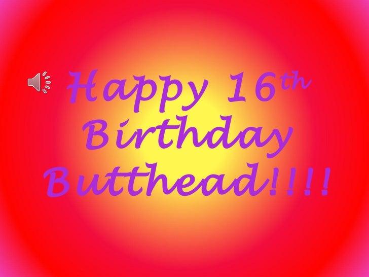 Happy 16th birthday butthead!!!!