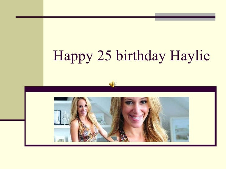Happy 25 birthday Haylie