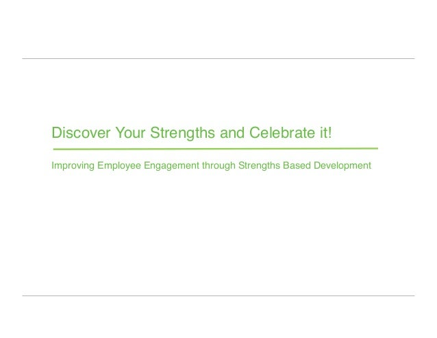Discover Your Strengths and Celebrate it!Improving Employee Engagement through Strengths Based Development