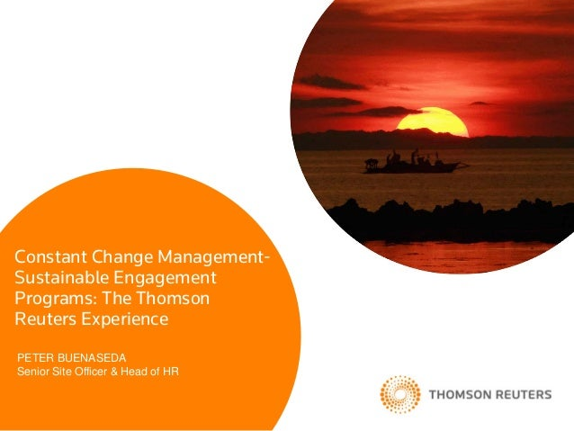 Constant Change Management-Sustainable EngagementPrograms: The ThomsonReuters ExperiencePETER BUENASEDASenior Site Officer...