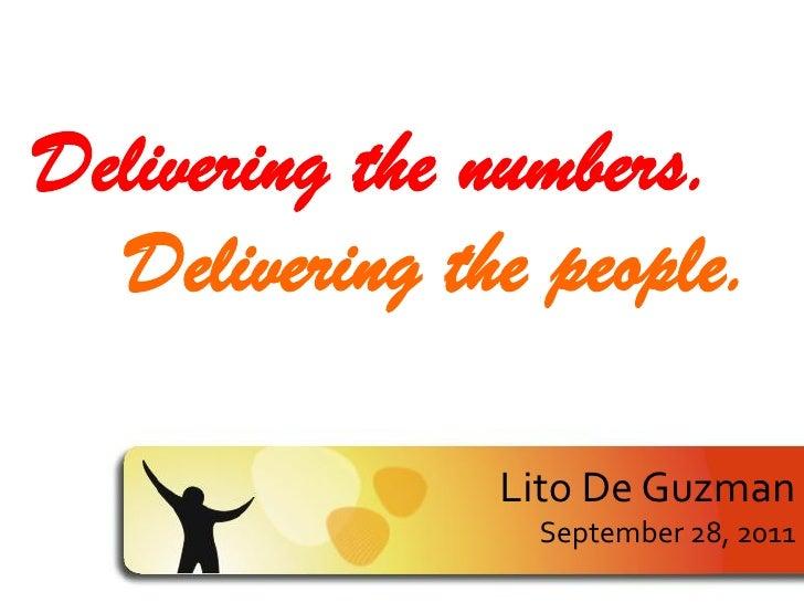 Delivering the numbers.  Delivering the people.               Lito De Guzman                September 28, 2011