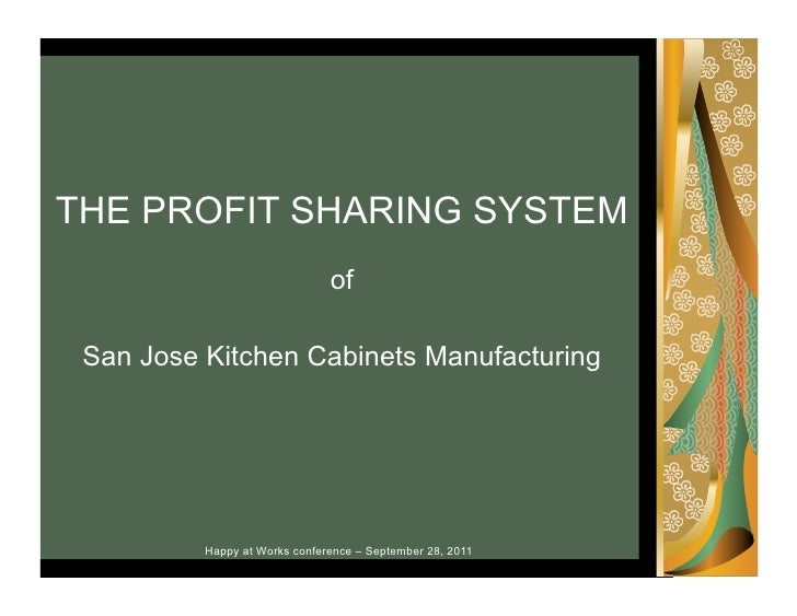 THE PROFIT SHARING SYSTEM                               of San Jose Kitchen Cabinets Manufacturing          Happy at Works...