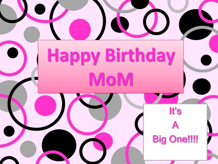 Happy BirthdayMoM<br />It's <br />A <br />Big One!!!!<br />