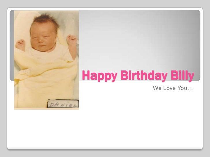 Happy Birthday Billy            We Love You…