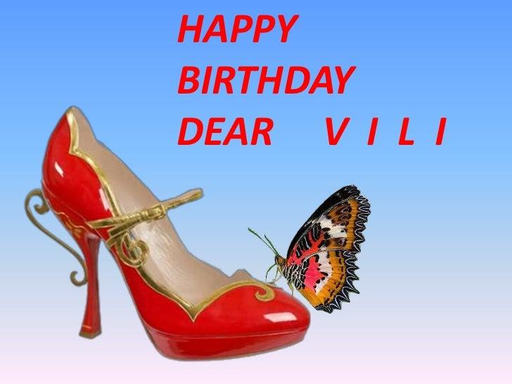 HAPPY  BIRTHDAY    DEAR     V  I  L  I<br />