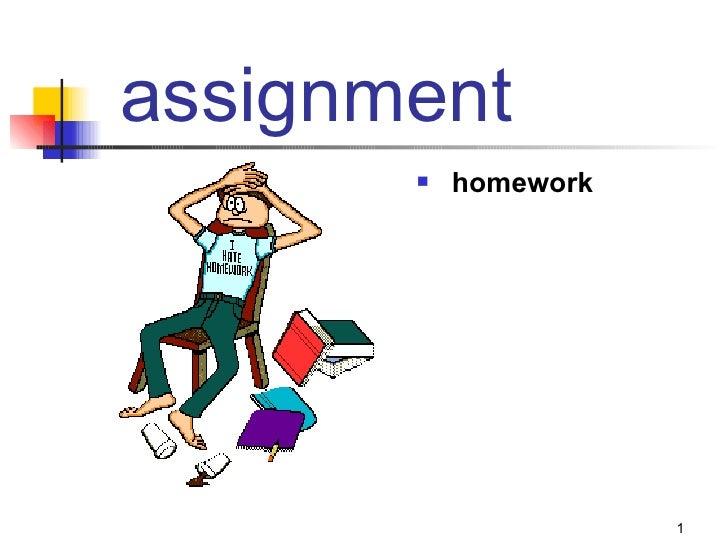 assignment <ul><li>homework </li></ul>