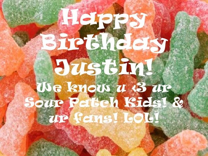 Happy Birthday Justin!We know u <3 ur Sour Patch Kids! & ur fans! LOL!<br />