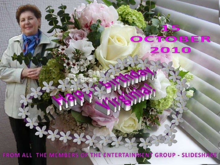 15 OCTOBER 2010<br />Happy Birthday,<br /> Virginia!<br />FROM ALL  THE MEMBERS OF THE ENTERTAINMENT GROUP - SLIDESHARE<br />
