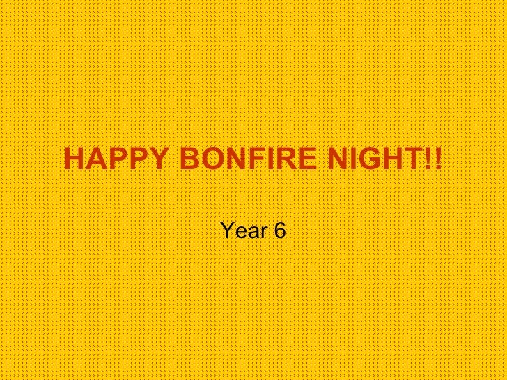 HAPPY BONFIRE NIGHT!! Year 6