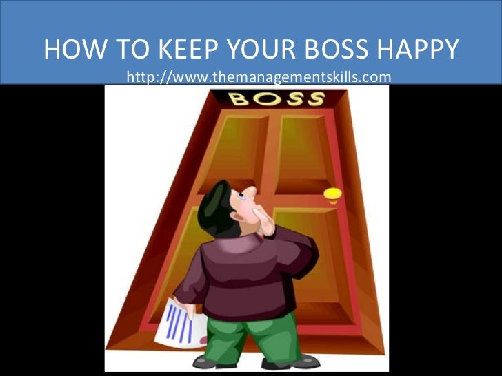 HOW TO KEEP YOUR BOSS HAPPY http://www.themanagementskills.com