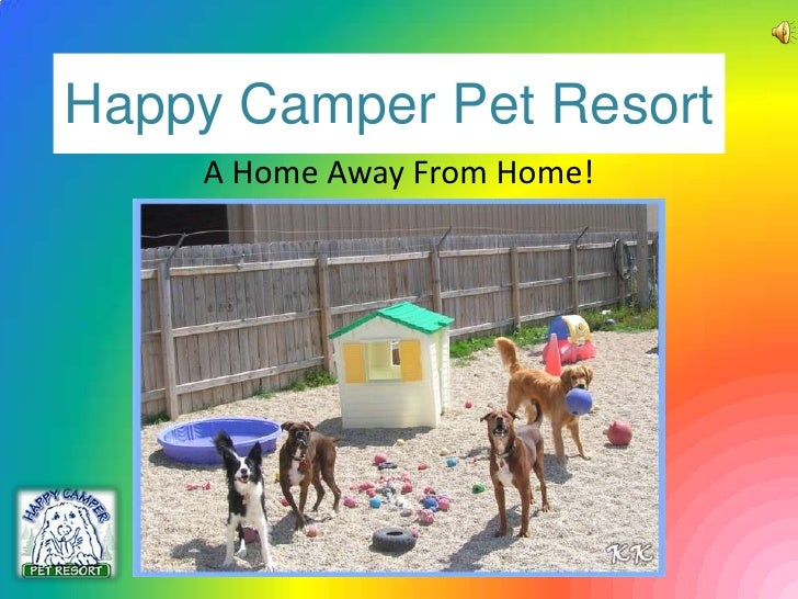 Happy Camper Pet Resort<br />A Home Away From Home!<br />