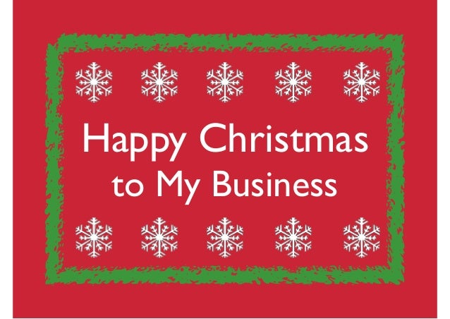 Happy Christmas 	  to My Business