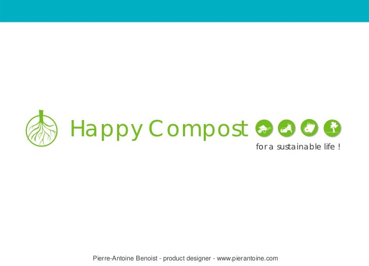 Happy Compost                                                        for a sustainable life ! Pierre-Antoine Benoist - pro...