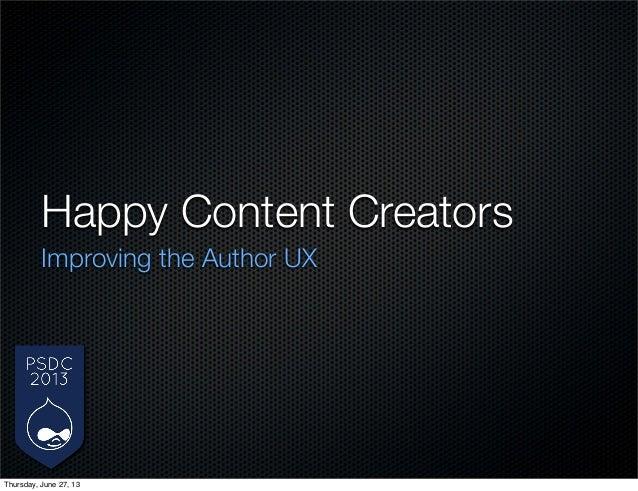 Happy Content Creators Improving the Author UX Thursday, June 27, 13