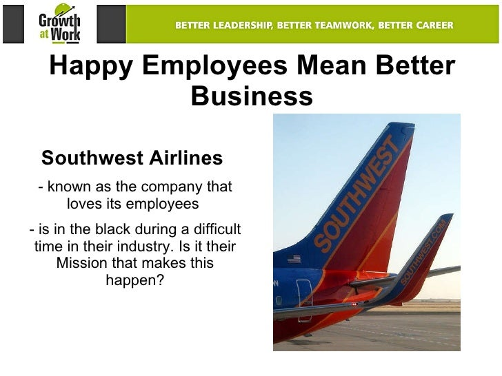 Happy Employees Mean Better Business Southwest Airlines  known as the