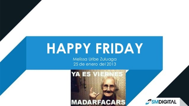 HAPPY FRIDAY   Melissa Uribe Zuluaga   25 de enero del 2013