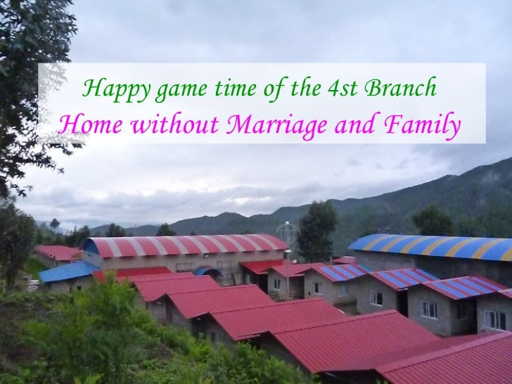 Home without marriage and family — Happy game time of the 4th branch