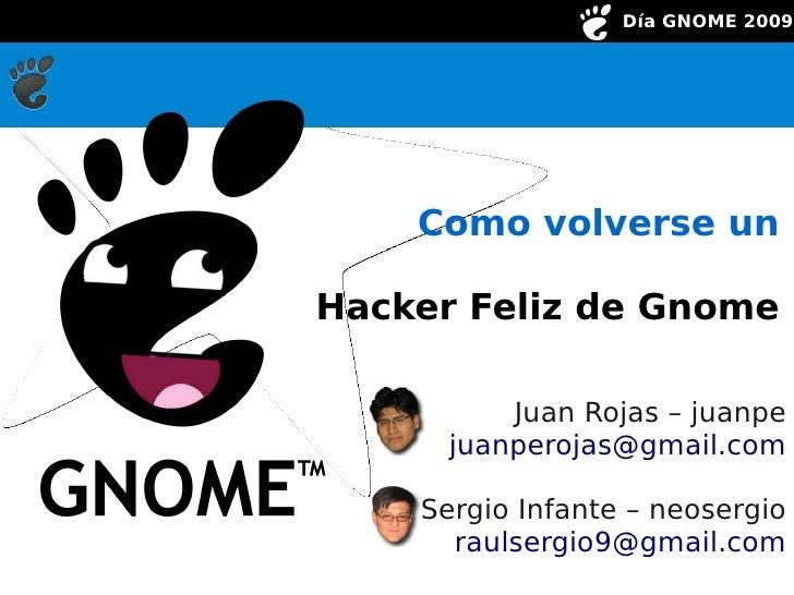 Día GNOME 2009                Como volverse un      Hacker Feliz de Gnome                   Juan Rojas – juanpe           ...