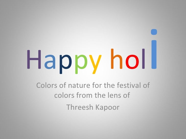 H a p p y   h o l i Colors of nature for the festival of colors from the lens of  Threesh Kapoor