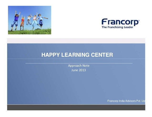 HAPPY LEARNING CENTER Approach Note June 2013  Francorp India Advisors Pvt. Ltd.