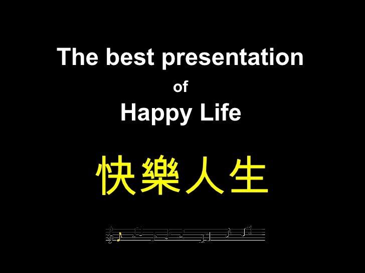 The best presentation  of   Happy Life   快樂人生
