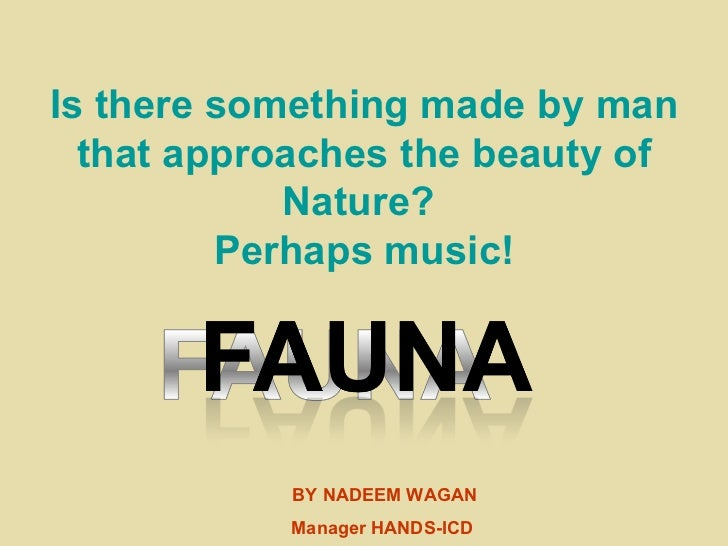 Is there something made by man that approaches the beauty of Nature?  Perhaps music! BY NADEEM WAGAN Manager HANDS-ICD