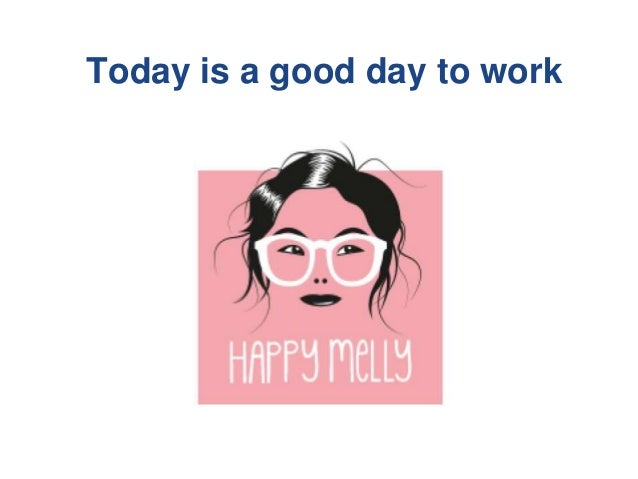 Today is a good day to work... with Happy Melly!