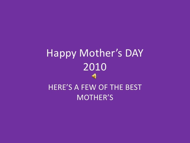 Happy Mother's DAY2010<br />HERE'S A FEW OF THE BEST MOTHER'S <br />