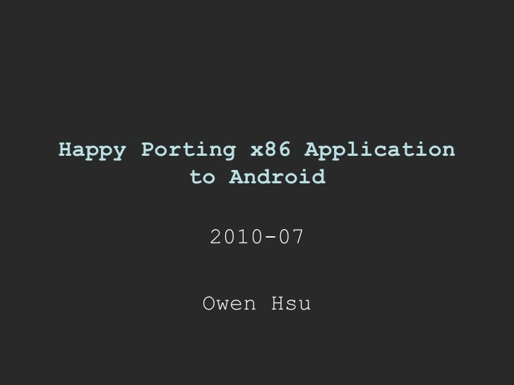 Happy Porting x86 Application to Android 2010-07 Owen Hsu
