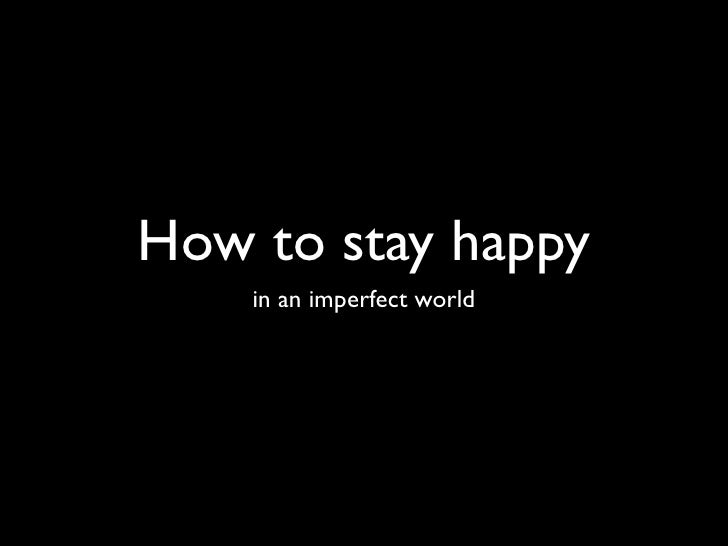How to stay happy in an imperfect world